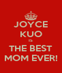 JOYCE KUO IS THE BEST MOM EVER! - Personalised Poster A4 size
