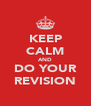 KEEP CALM AND DO YOUR REVISION - Personalised Poster A4 size