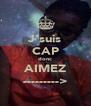 J'suis CAP donc AIMEZ ---------> - Personalised Poster A4 size