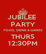 JUBILEE  PARTY FOOD, DRINK & GAMES THURS 12:30PM - Personalised Poster A4 size