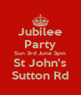 Jubilee Party Sun 3rd June 3pm St John's Sutton Rd - Personalised Poster A4 size