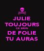 JULIE TOUJOURS CE BRIN DE FOLIE TU AURAS - Personalised Poster A4 size