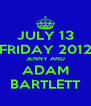 JULY 13 FRIDAY 2012 JENNY AND ADAM BARTLETT - Personalised Poster A4 size