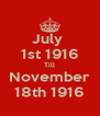 July  1st 1916 Till November 18th 1916 - Personalised Poster A4 size