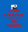 JUMP AROUND  AND LISTEN TO TIESTO - Personalised Poster A4 size