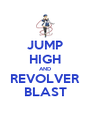 JUMP HIGH AND REVOLVER BLAST - Personalised Poster A4 size
