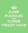 JUMP PUDDLES AND CURSE FRIZZY HAIR - Personalised Poster A4 size