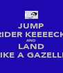 JUMP RIDER KEEEECK AND LAND LIKE A GAZELLE - Personalised Poster A4 size