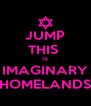 JUMP THIS  IS IMAGINARY HOMELANDS - Personalised Poster A4 size