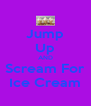 Jump Up AND Scream For Ice Cream - Personalised Poster A4 size
