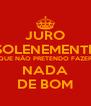 JURO SOLENEMENTE QUE NÃO PRETENDO FAZER NADA DE BOM - Personalised Poster A4 size