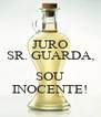 JURO SR. GUARDA,  SOU INOCENTE! - Personalised Poster A4 size
