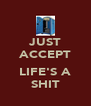 JUST ACCEPT  LIFE'S A SHIT - Personalised Poster A4 size