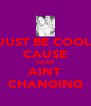 JUST BE COOL CAUSE CHAN AINT CHANGING - Personalised Poster A4 size