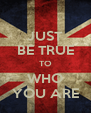 JUST BE TRUE TO WHO YOU ARE - Personalised Poster A4 size