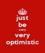 just be very very optimistic - Personalised Poster A4 size