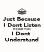 Just Because I Dont Listen Doesnt mean I Dont  Understand - Personalised Poster A4 size