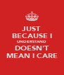 JUST BECAUSE I UNDERSTAND DOESN'T MEAN I CARE - Personalised Poster A4 size