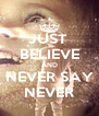 JUST  BELIEVE AND NEVER SAY NEVER - Personalised Poster A4 size