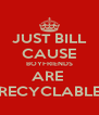 JUST BILL CAUSE BOYFRIENDS ARE  RECYCLABLE - Personalised Poster A4 size