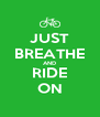 JUST BREATHE AND RIDE ON - Personalised Poster A4 size