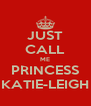JUST CALL ME PRINCESS KATIE-LEIGH - Personalised Poster A4 size