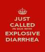 JUST CALLED IN SICK WITH EXPLOSIVE DIARRHEA - Personalised Poster A4 size