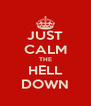 JUST CALM THE HELL DOWN - Personalised Poster A4 size