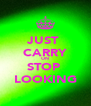 JUST  CARRY ON STOP  LOOKING - Personalised Poster A4 size