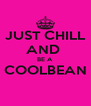 JUST CHILL AND  BE A  COOLBEAN  - Personalised Poster A4 size