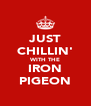 JUST CHILLIN' WITH THE IRON PIGEON - Personalised Poster A4 size