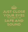 JUST CLOSE YOUR EYES YOU AND I'LL BE SAFE AND SOUND - Personalised Poster A4 size
