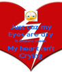Just cuz my Eyes are dry It doesnt mean My heart isn't Crying - Personalised Poster A4 size