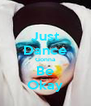 Just Dance Gonna Be Okay - Personalised Poster A4 size