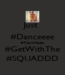 Just  #Danceeee #TeamFiesta #GetWithThe #SQUADDD - Personalised Poster A4 size