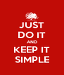 JUST DO IT AND KEEP IT SIMPLE - Personalised Poster A4 size