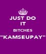 "JUST DO IT BITCHES ""KAMSEUPAY""  - Personalised Poster A4 size"