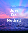 Just Do It Netball  - Personalised Poster A4 size