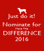 Just do it! Nominate for Make The DIFFERENCE 2016 - Personalised Poster A4 size