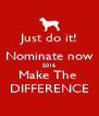 Just do it! Nominate now 2016 Make The  DIFFERENCE - Personalised Poster A4 size