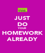 JUST DO YOUR HOMEWORK ALREADY - Personalised Poster A4 size