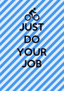 JUST DO YOUR JOB  - Personalised Poster A4 size