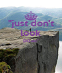 """just don't look DOwn""   - Personalised Poster A4 size"
