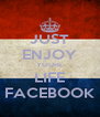 JUST ENJOY YOURE LIFE FACEBOOK - Personalised Poster A4 size