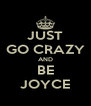 JUST GO CRAZY AND BE JOYCE - Personalised Poster A4 size