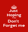 Just  Hoping You Don't  Forget me - Personalised Poster A4 size
