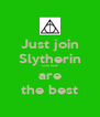Just join Slytherin cos we are the best - Personalised Poster A4 size