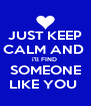 JUST KEEP CALM AND  i'll FIND  SOMEONE LIKE YOU  - Personalised Poster A4 size