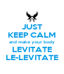 JUST KEEP CALM and make your body LEVITATE LE-LEVITATE - Personalised Poster A4 size