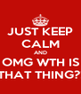 JUST KEEP CALM AND OMG WTH IS THAT THING?! - Personalised Poster A4 size